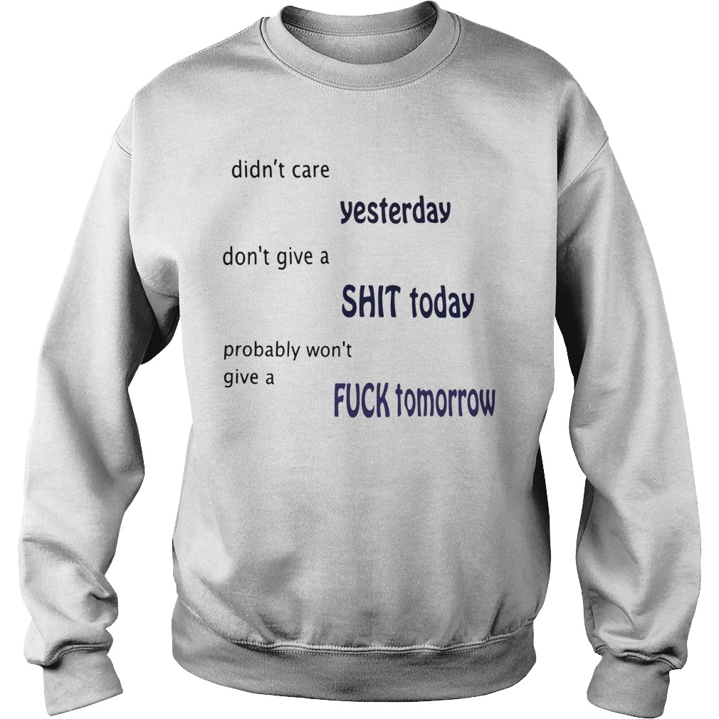Didn't care yesterday don't give a shit today probably won't give Sweater