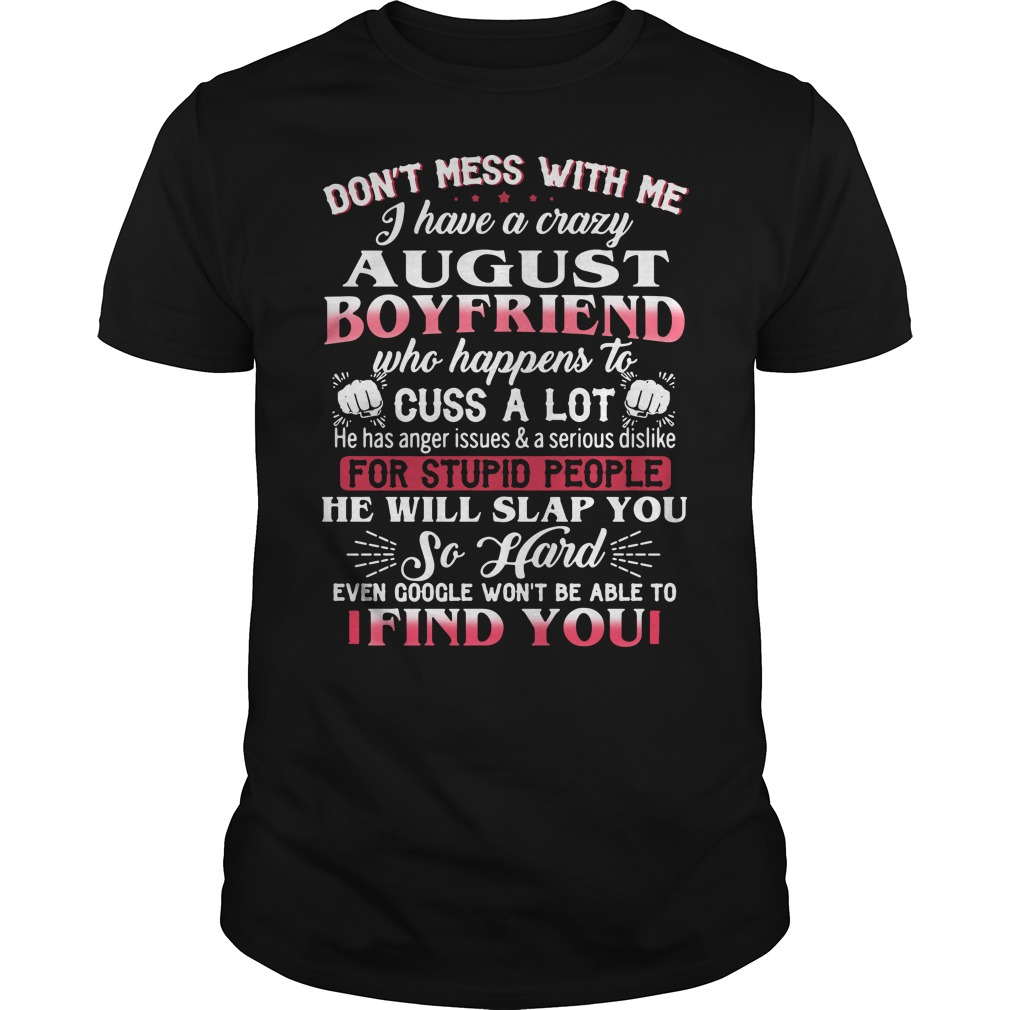 Don't mess with me I have a crazy August boyfriend Guys Shirt