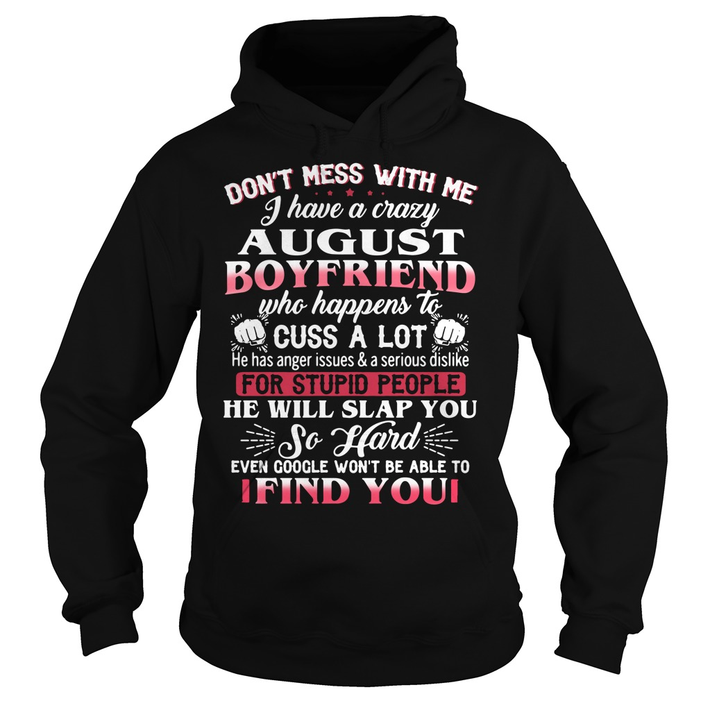 Don't mess with me I have a crazy August boyfriend Hoodie