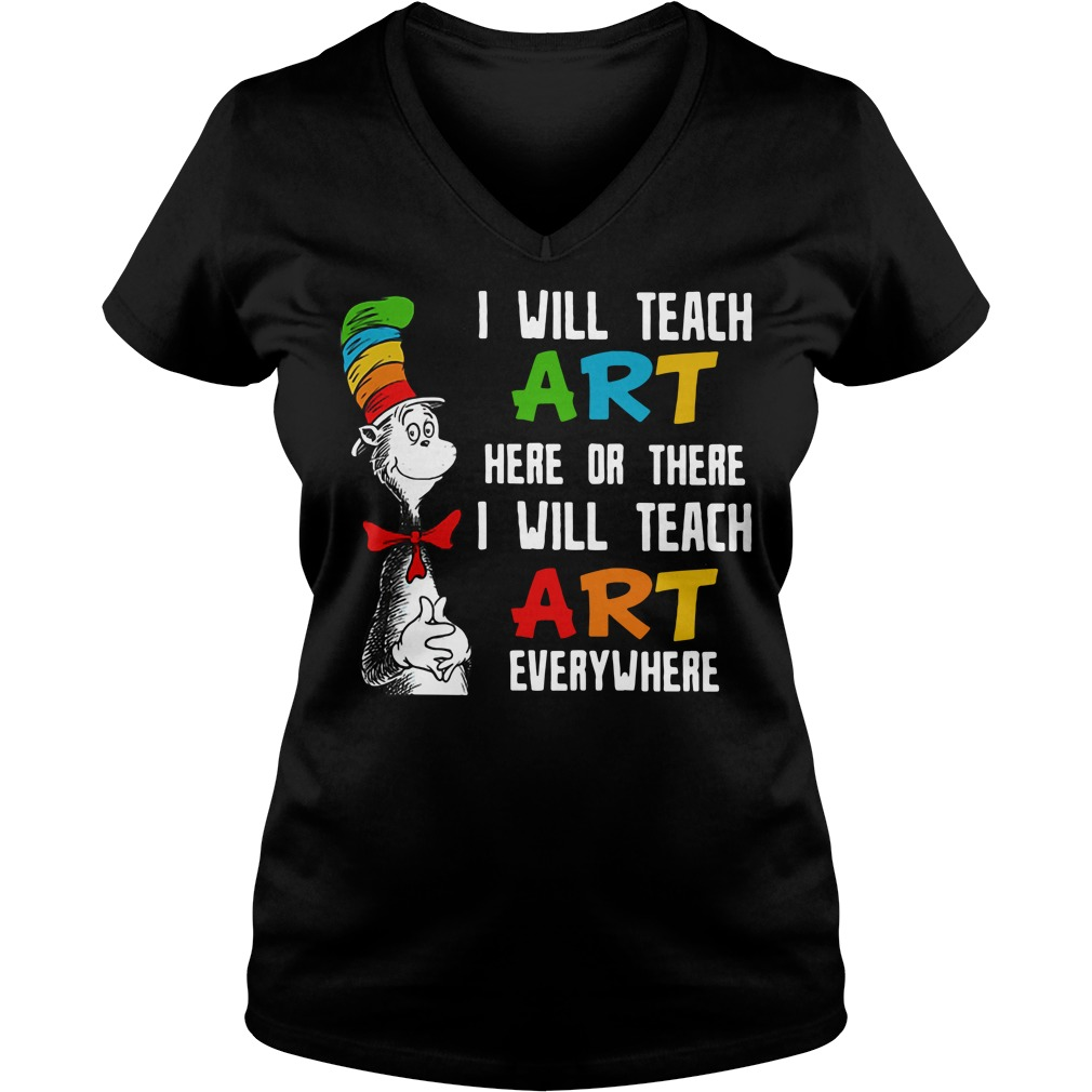 Dr. Seuss I will teach art here or there I will teach art everywhere V-neck T-shirt