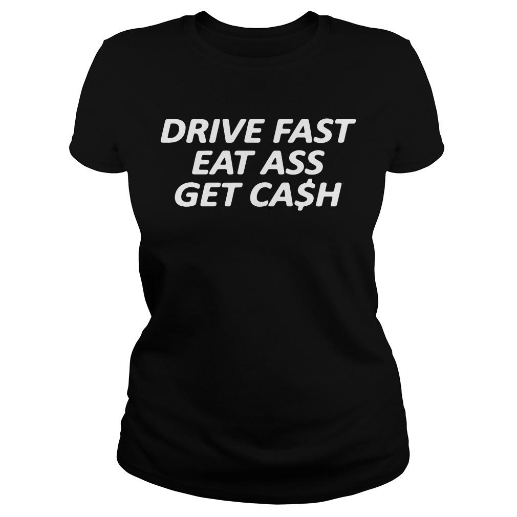 Drive fast eat ass get cash Ladies Tee