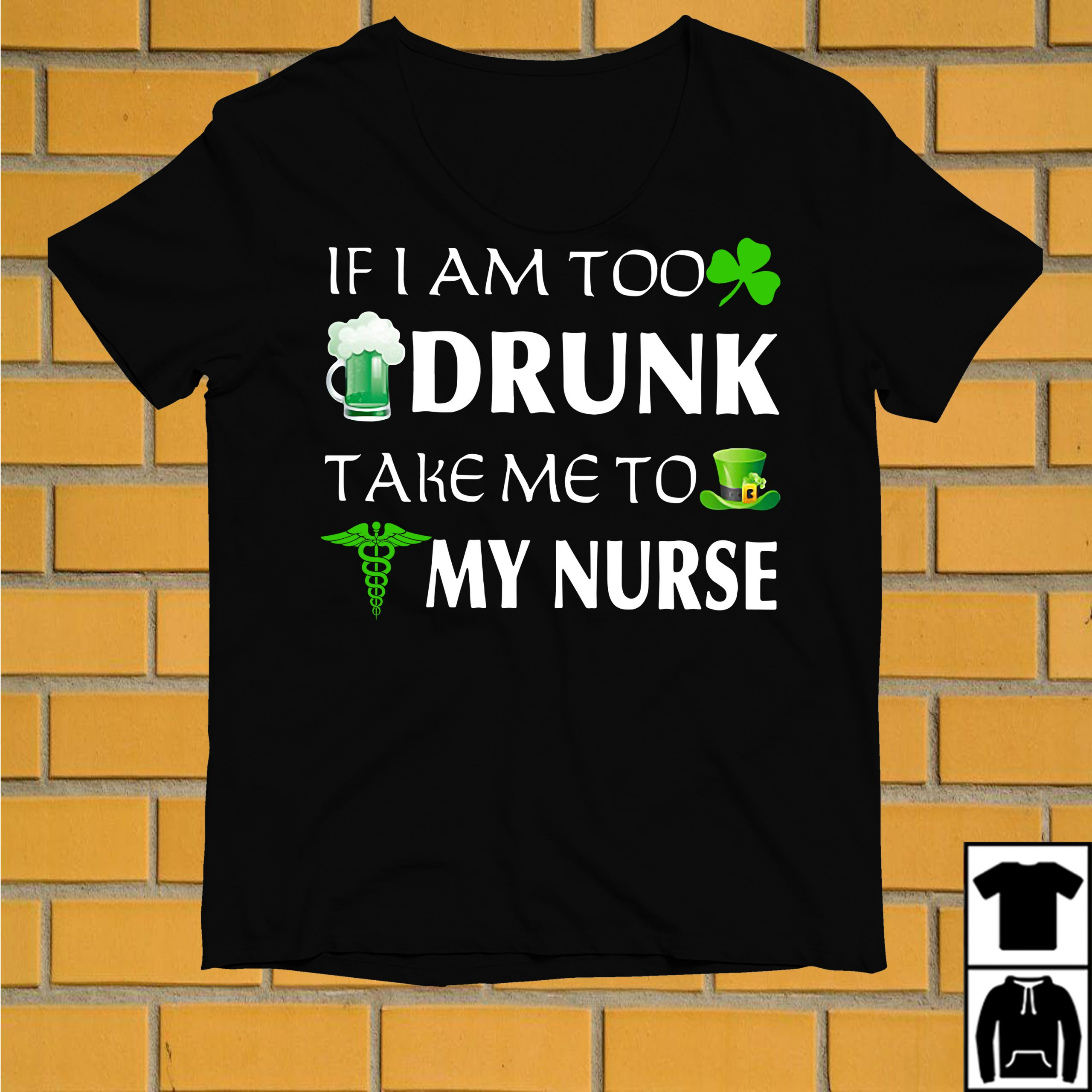If I am too drunk take me to my Nurse St. Patrick's day shirt