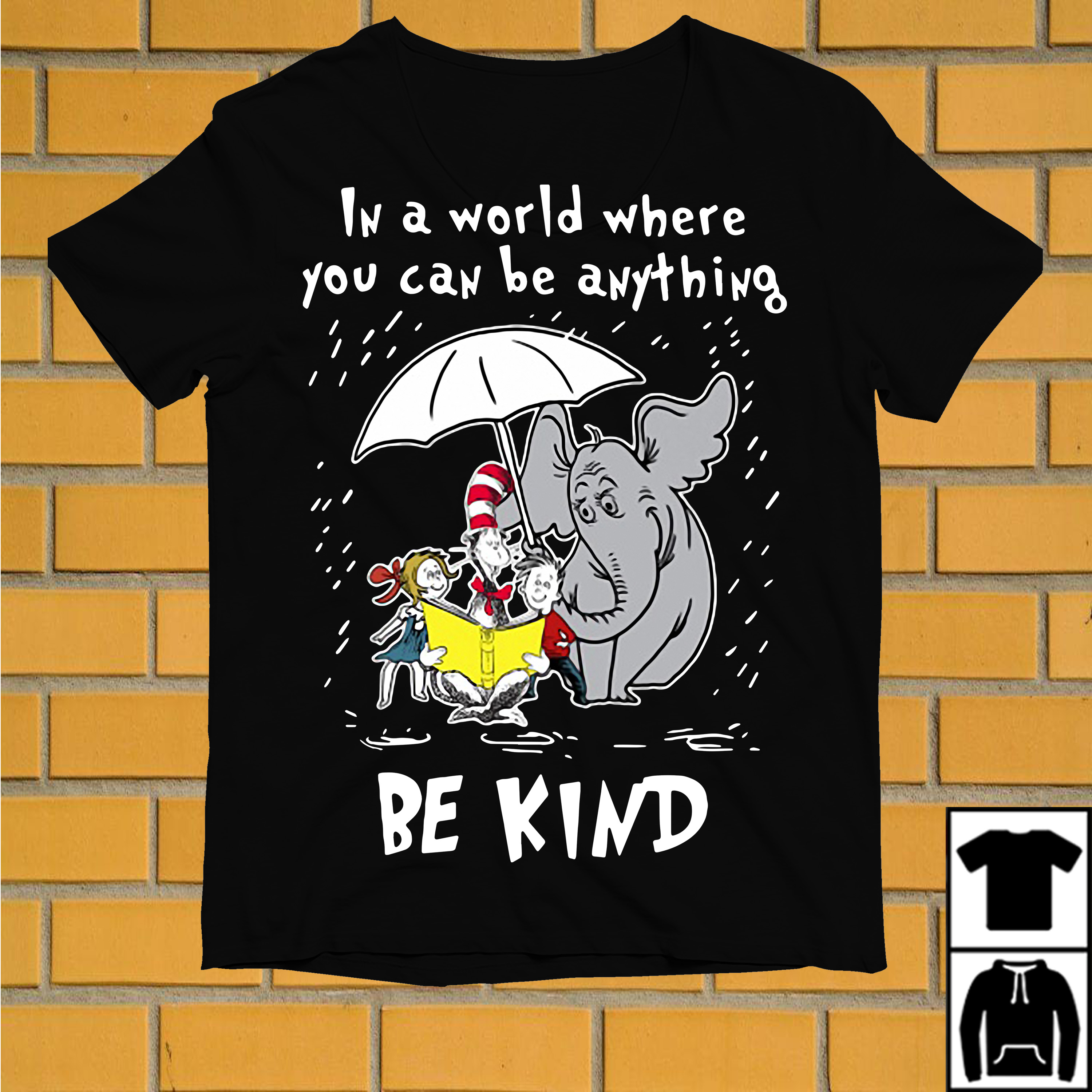 Elephant and Dr Seuss In a world where you can be anything be kind shirt