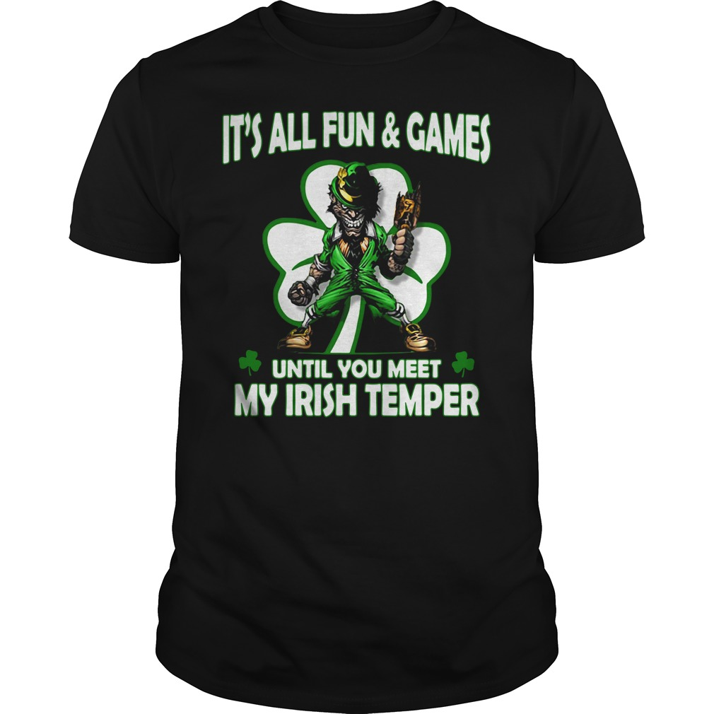 It's all fun and games until you meet my Irish temper shirt