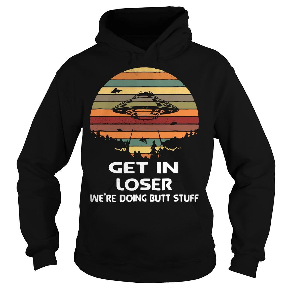 Get in loser We're doing butt stuff vintage Hoodie