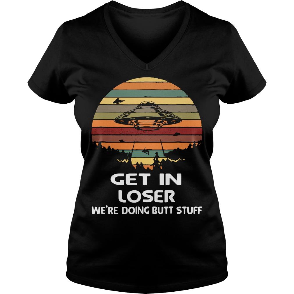 Get in loser We're doing butt stuff vintage V-neck T-shirt