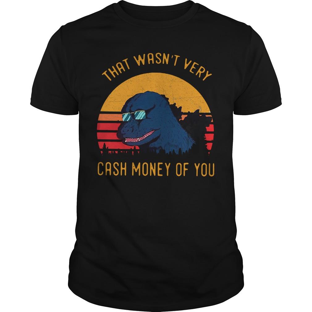 Godzilla That wasn't very cash money of you vintage Guys shirt