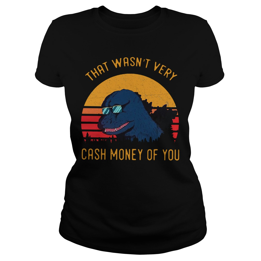 Godzilla That wasn't very cash money of you vintage Ladies tee