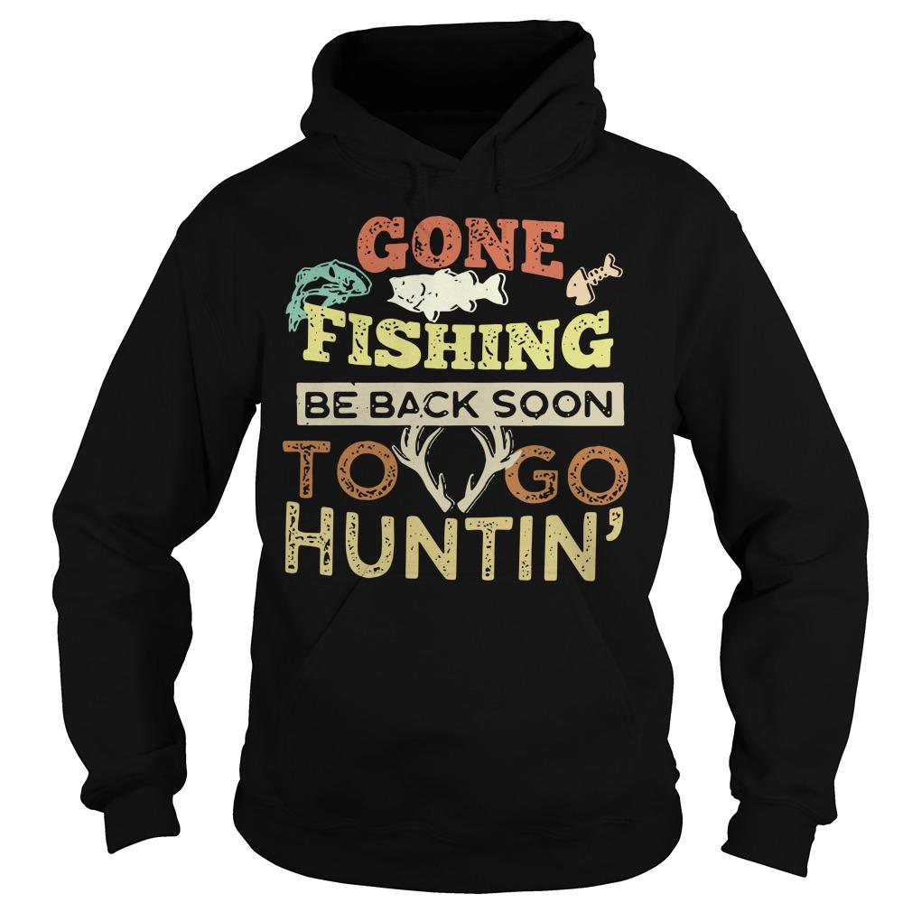 Gone fishing be back soon to go huntin' Hoodie