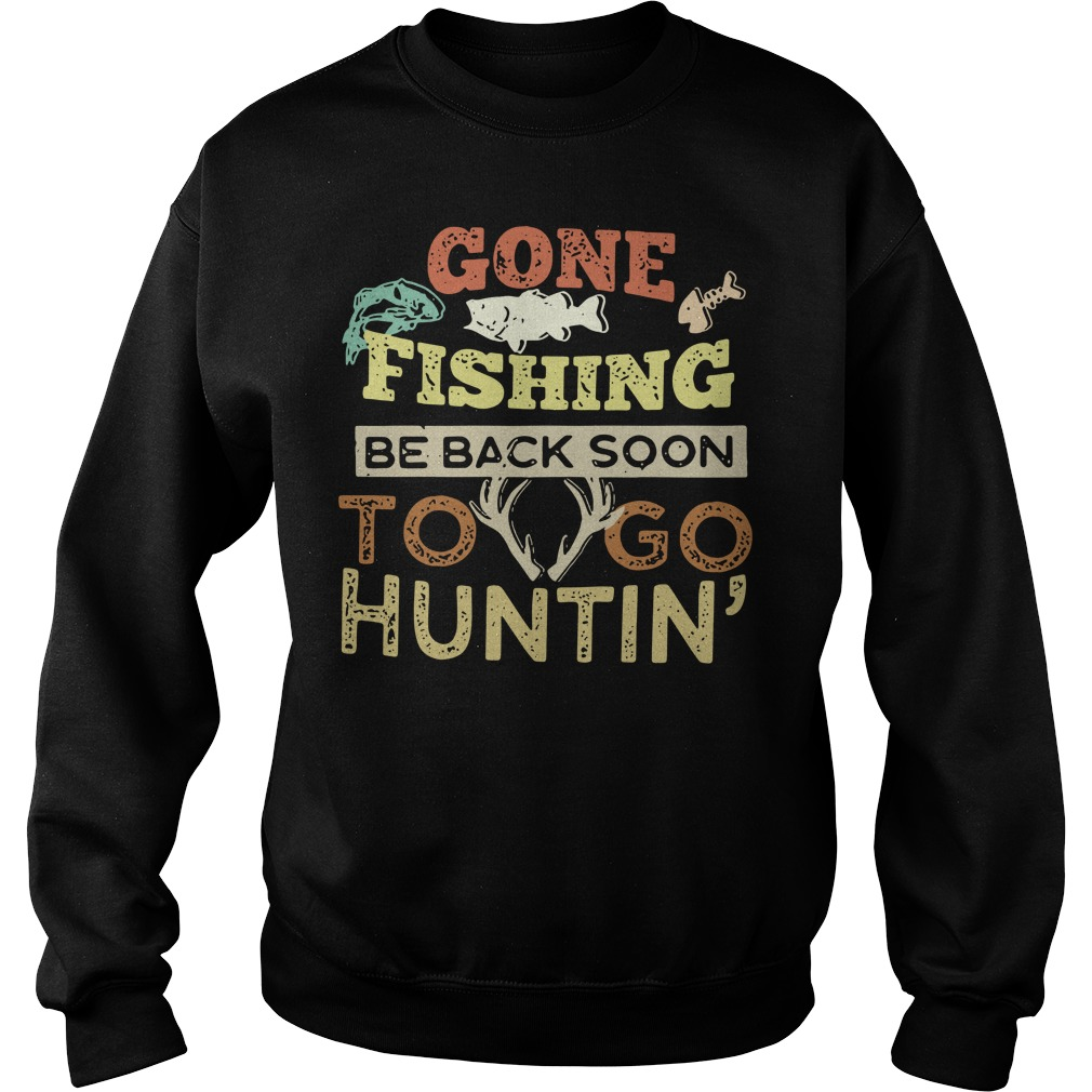 Gone fishing be back soon to go huntin' Sweater