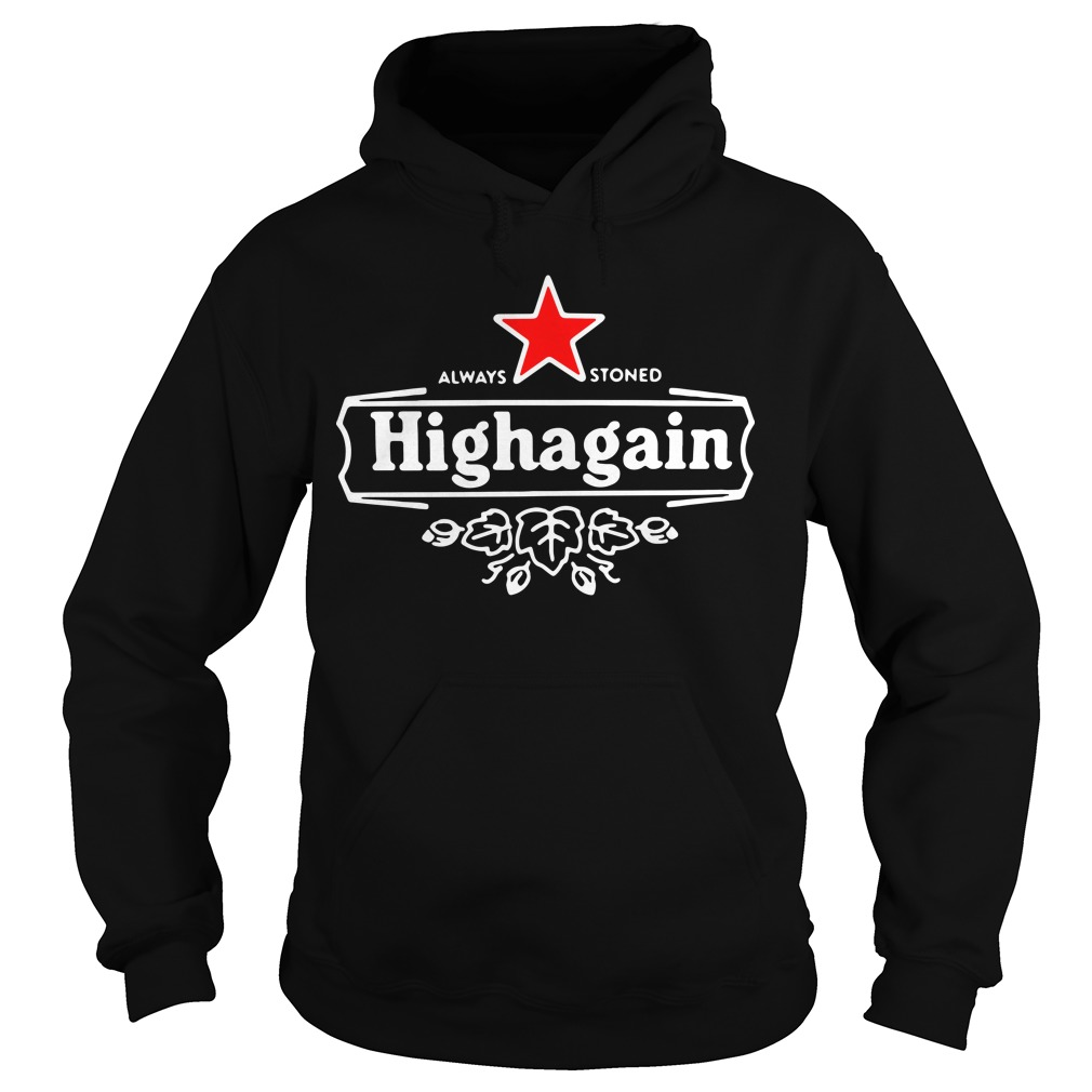 Got High Always Stoned Highagain Hoodie