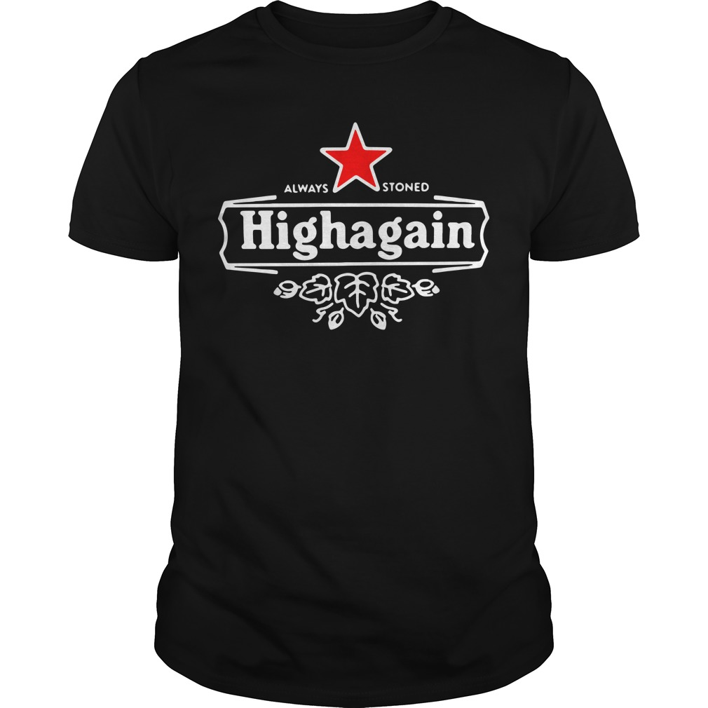 Got High Always Stoned Highagain shirt