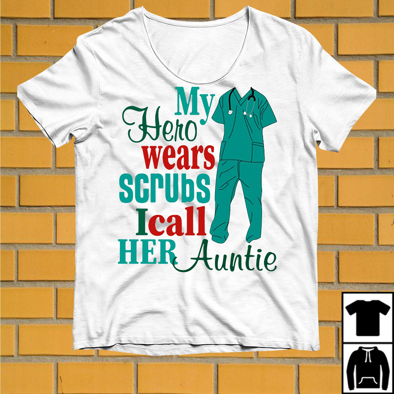 My Hero wears Scrubs I call her Auntie shirt