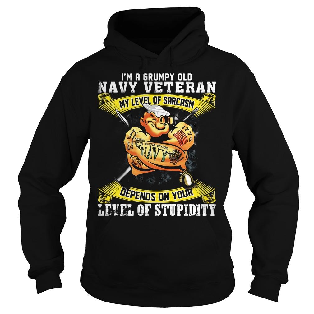 I'm a grumpy old navy veteran my level of sarcasm Hoodie
