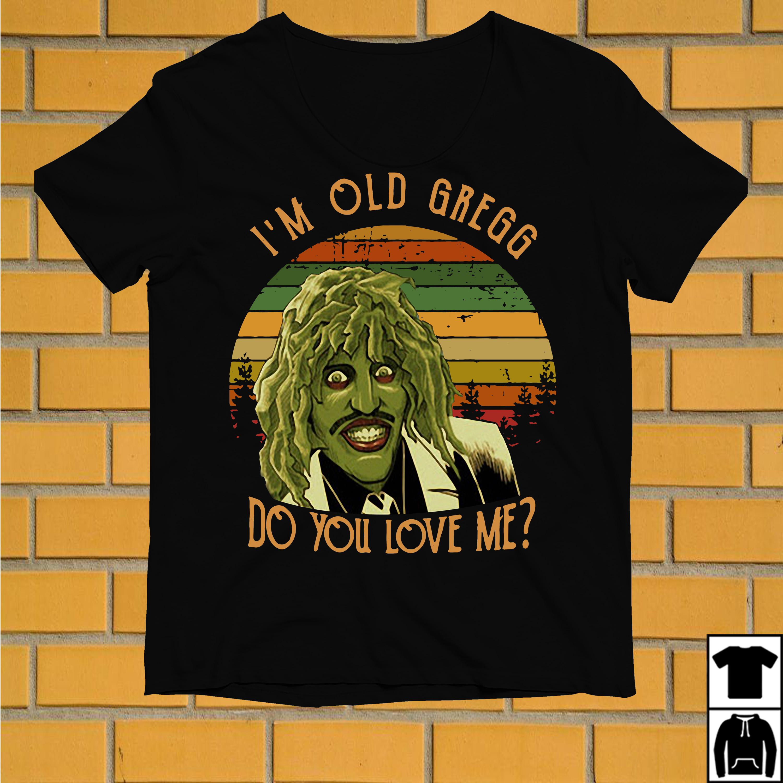 I'm Old Gregg do you love me vintage shirt