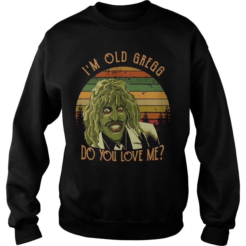 I'm Old Gregg do you love me vintage Sweater