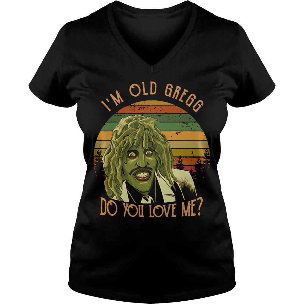 I'm Old Gregg do you love me vintage V-neck T-shirt