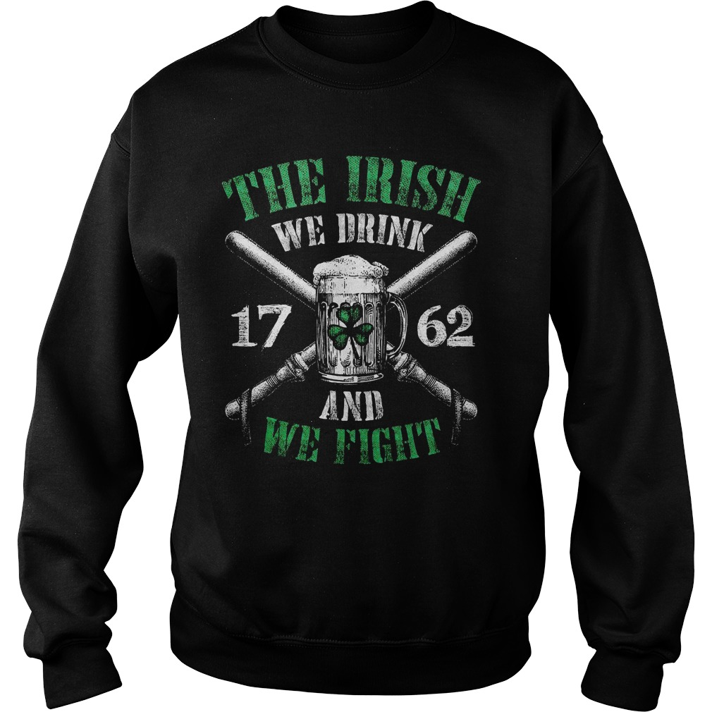 Irish Beer the Irish we drink 1762 and we fight Sweater