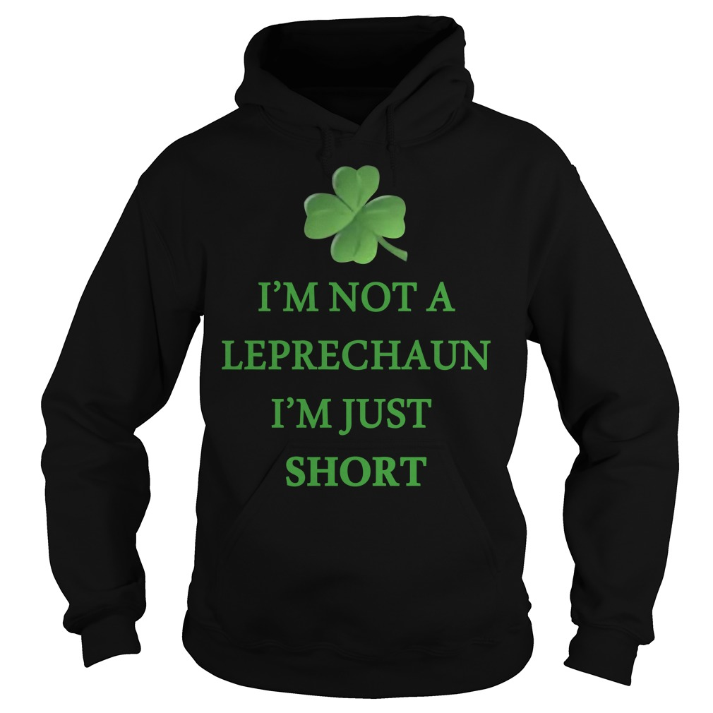 Irish day I'm not a Leprechaun I'm just short Hoodie