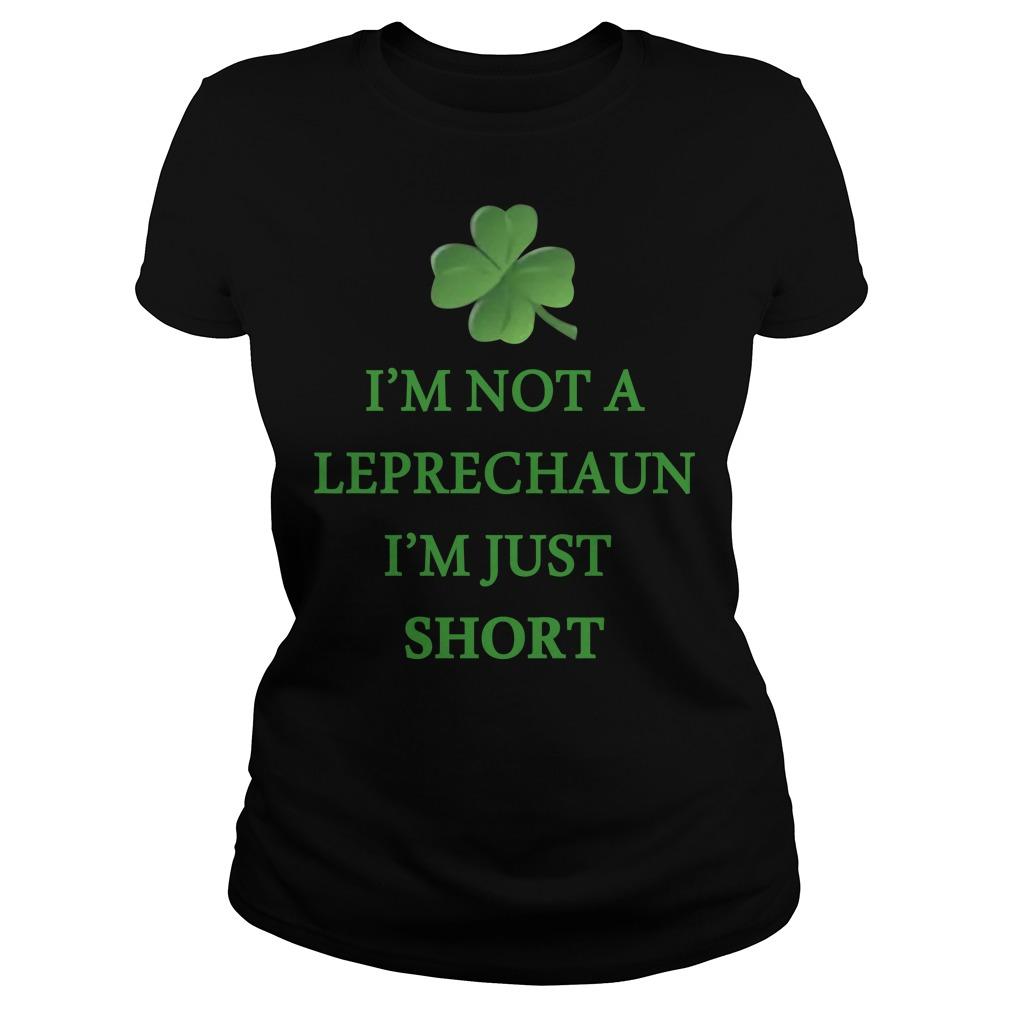 Irish day I'm not a Leprechaun I'm just short Ladies Tee