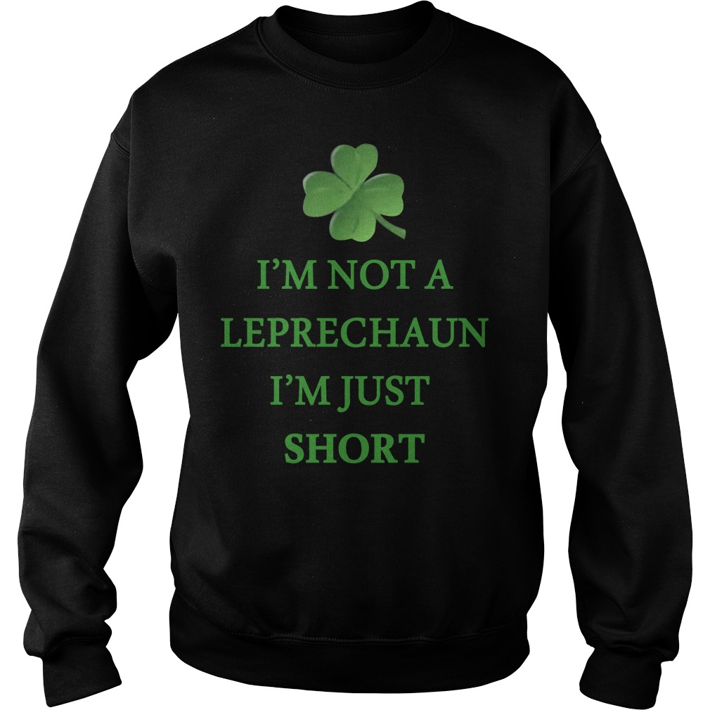 Irish day I'm not a Leprechaun I'm just short Sweater