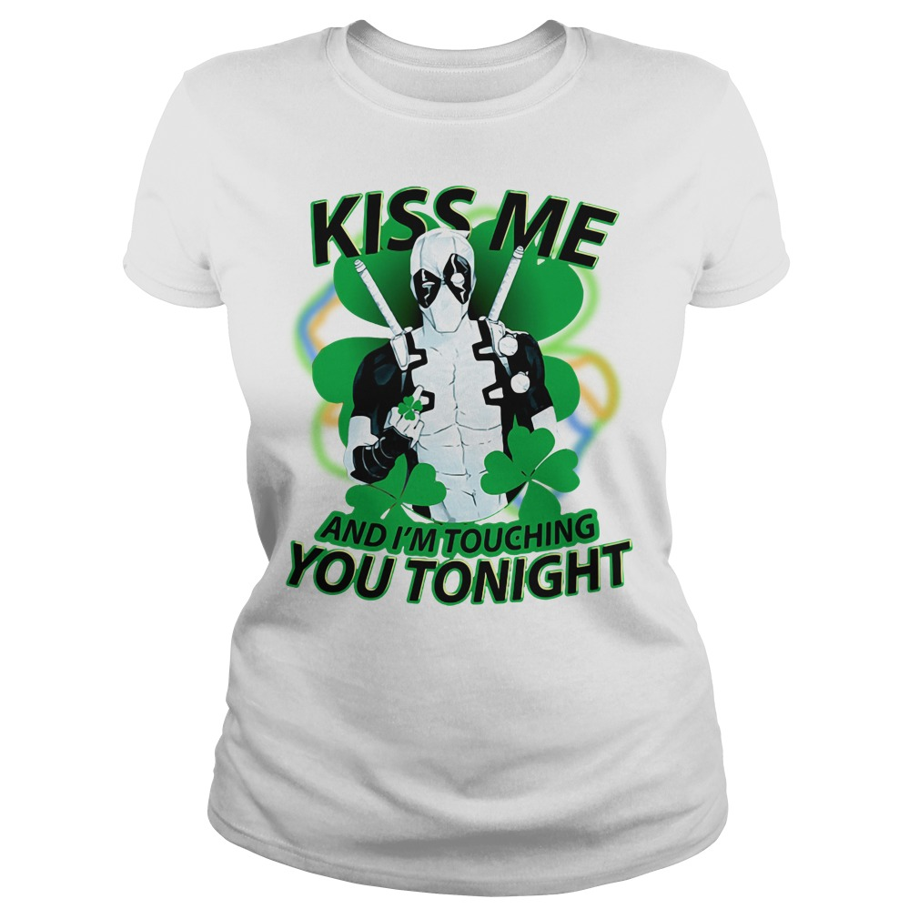 Irish Deadpool kiss me and I'm touching you tonight Ladies Tee