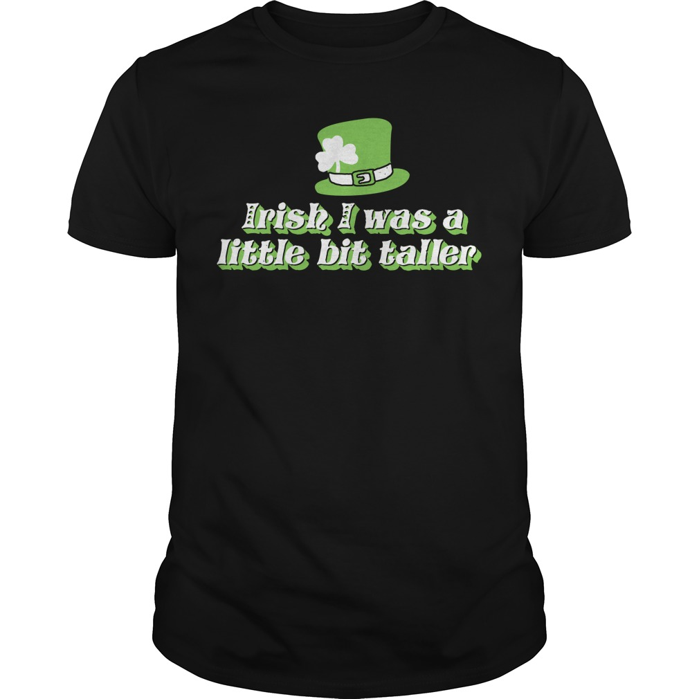 Irish I was a little bit taller Guys shirt