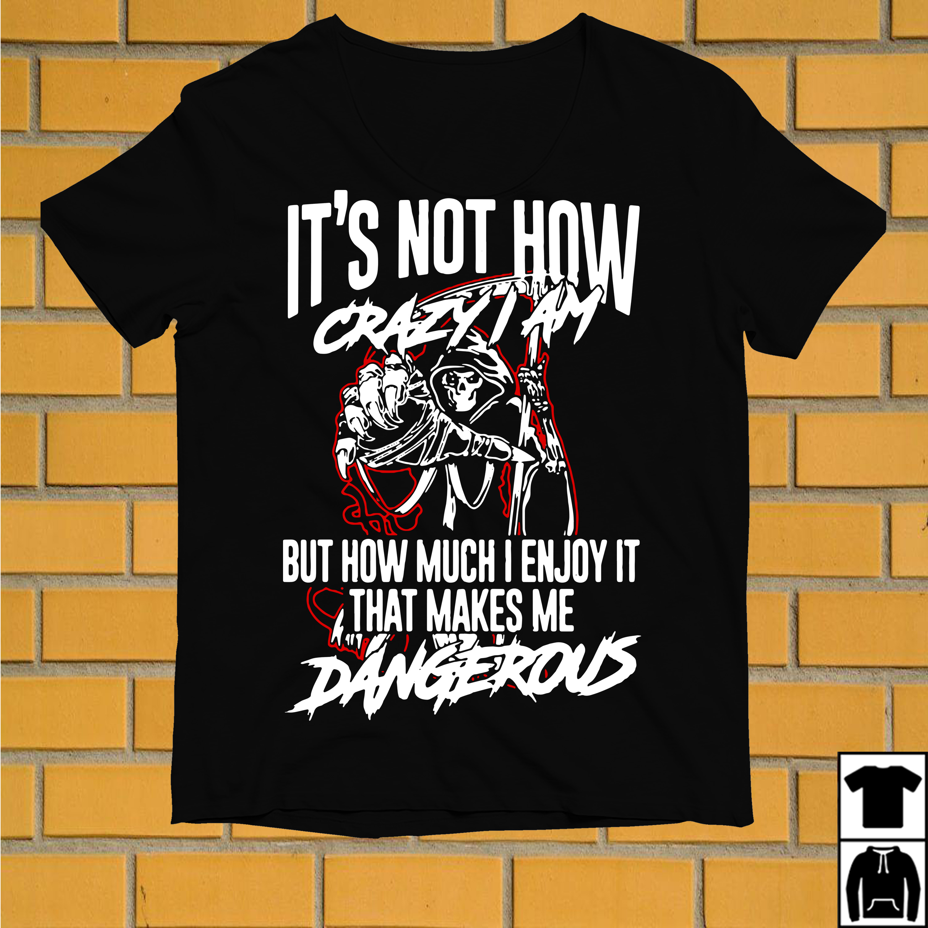 It's not how crazy I am but how much I enjoy it that makes me dangerous shirt