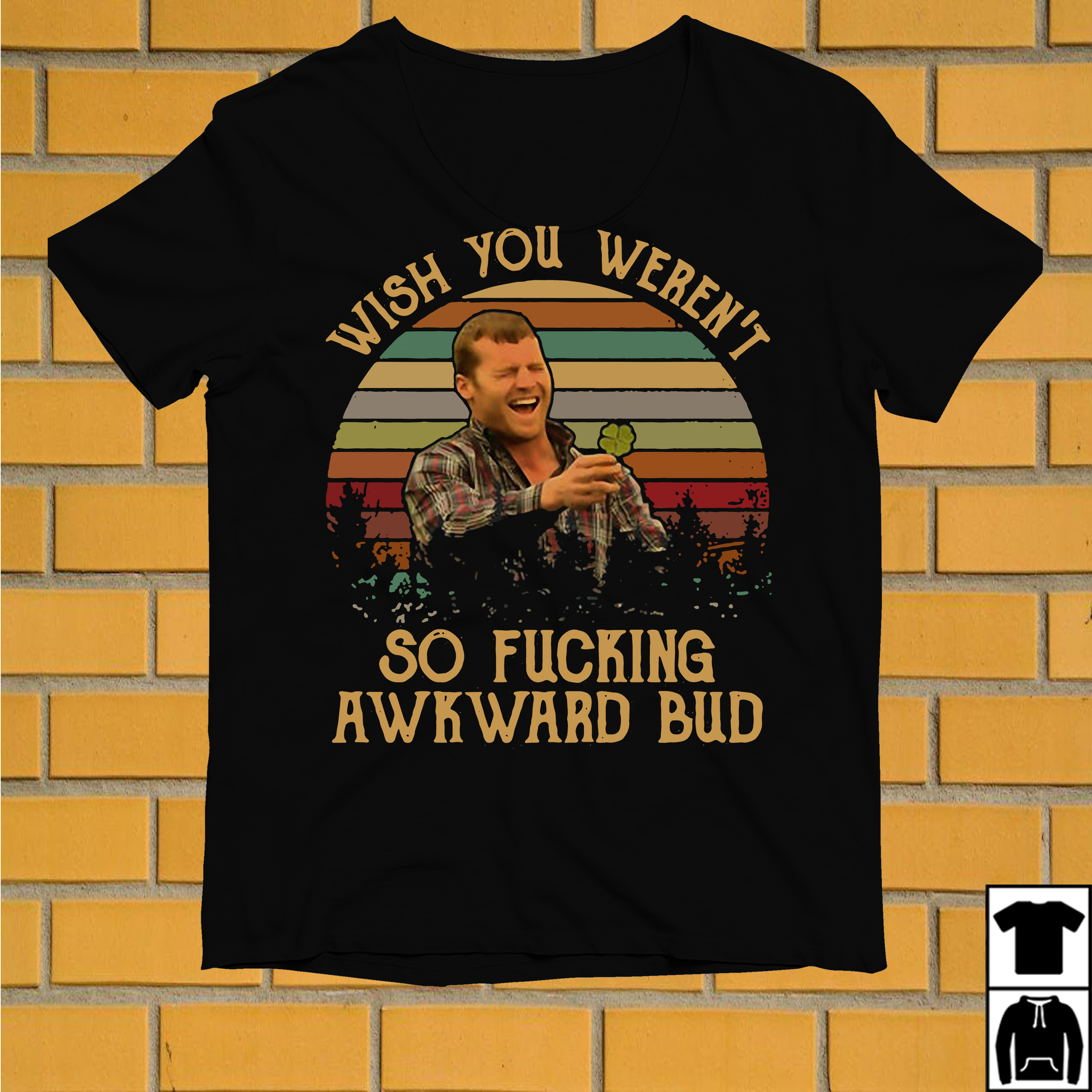 Letterkenny Wayne Wish you weren't so fucking awkward bud shirt