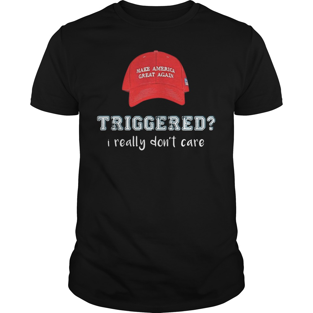 Make America great again Triggered I really don't care shirt
