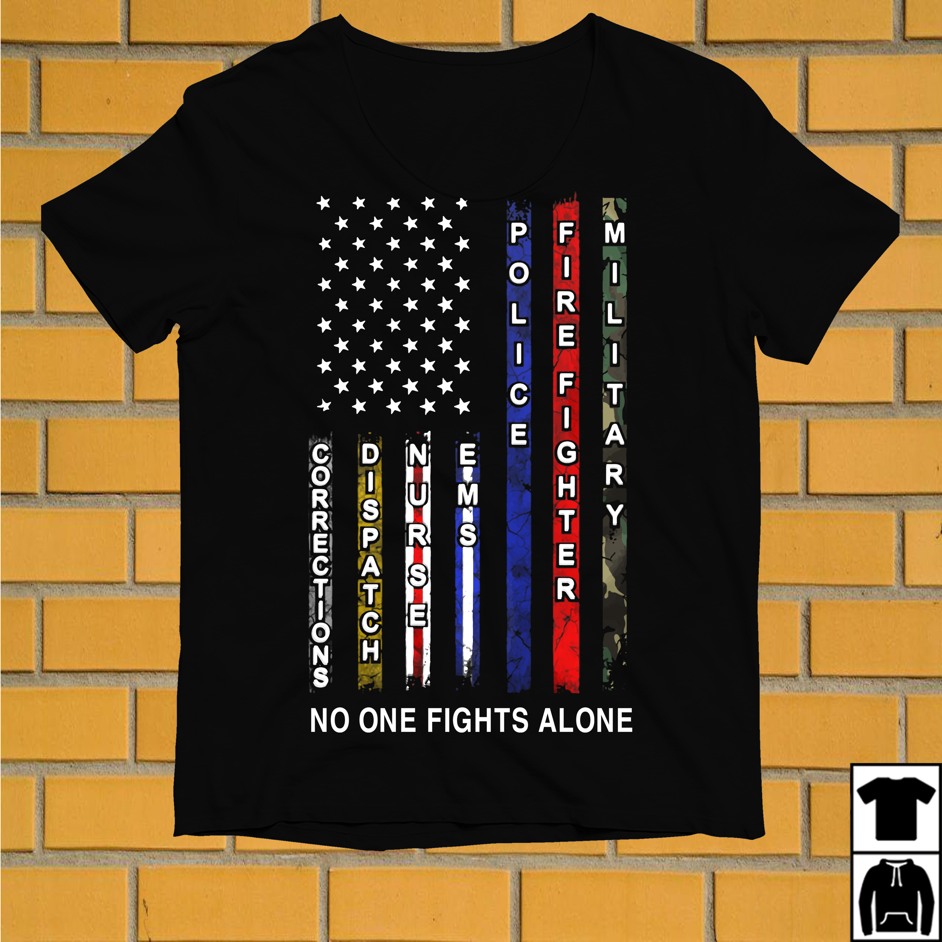No one fights alone Corrections Dispatch Nurse Ems Police Firefighter Military shirt