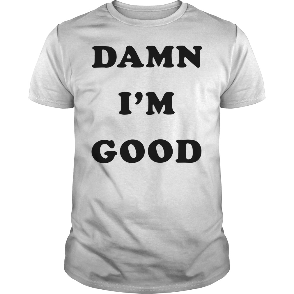 Official Damn I'm good Guys Shirt
