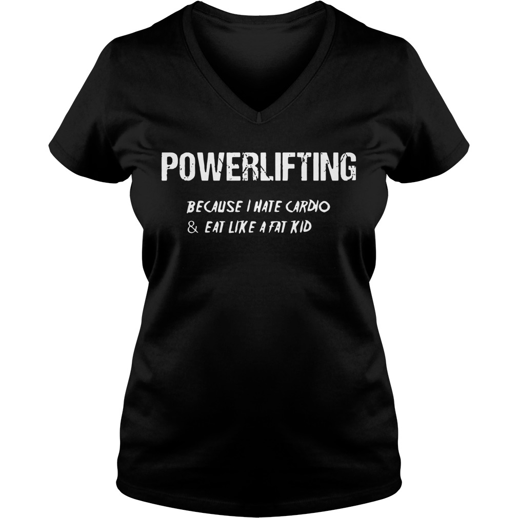 Powerlifting because I hate cardio and eat like a fat kid V-neck T-shirt