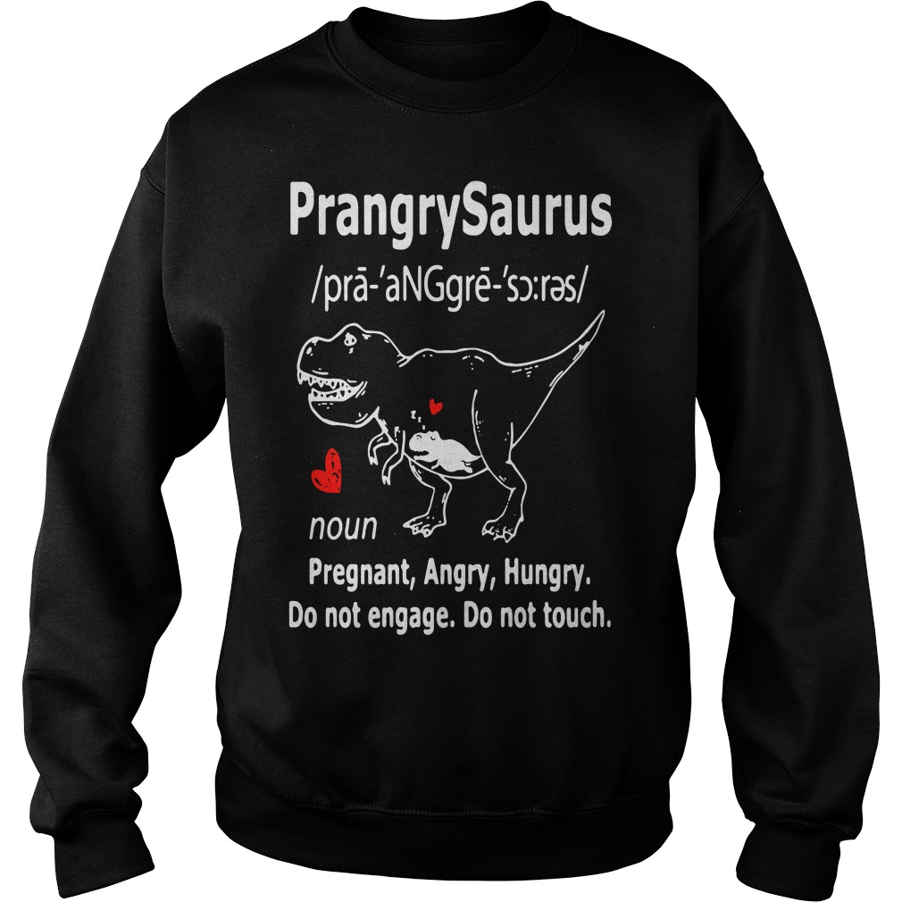 Prangry Saurus definition meaning Pregnant Angry Hungry do not engage Sweater
