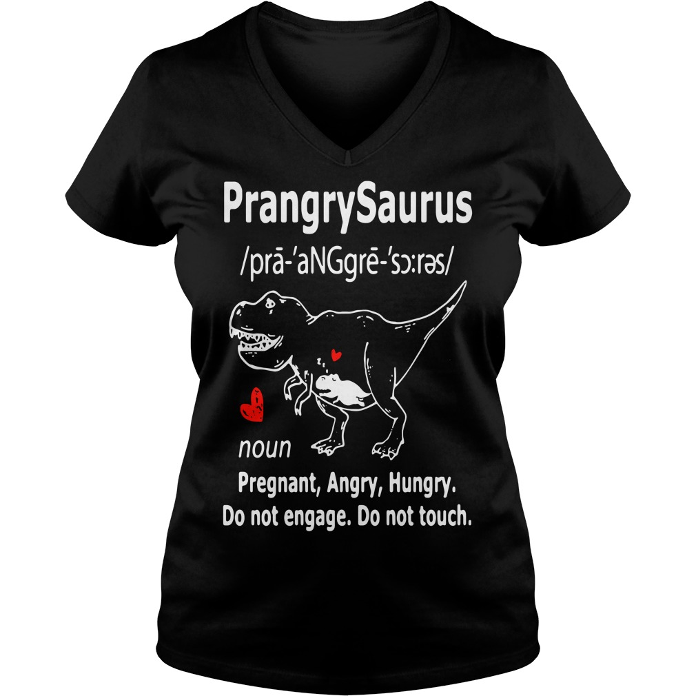 Prangry Saurus definition meaning Pregnant Angry Hungry do not engage V-neck T-shirt