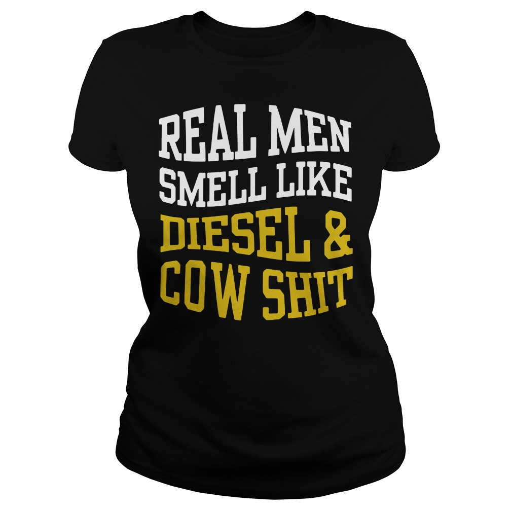 Real men smell like diesel and cow shit Ladies tee