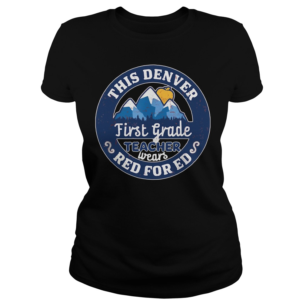 Red for ed this denver colorado first grade teacher Ladies Tee