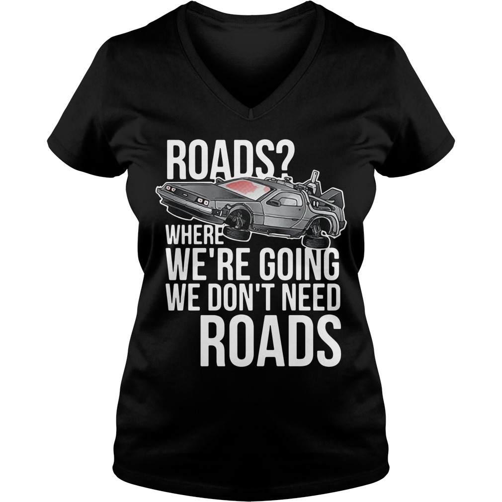 Roads where we're going we don't need roads V-neck T-shirt