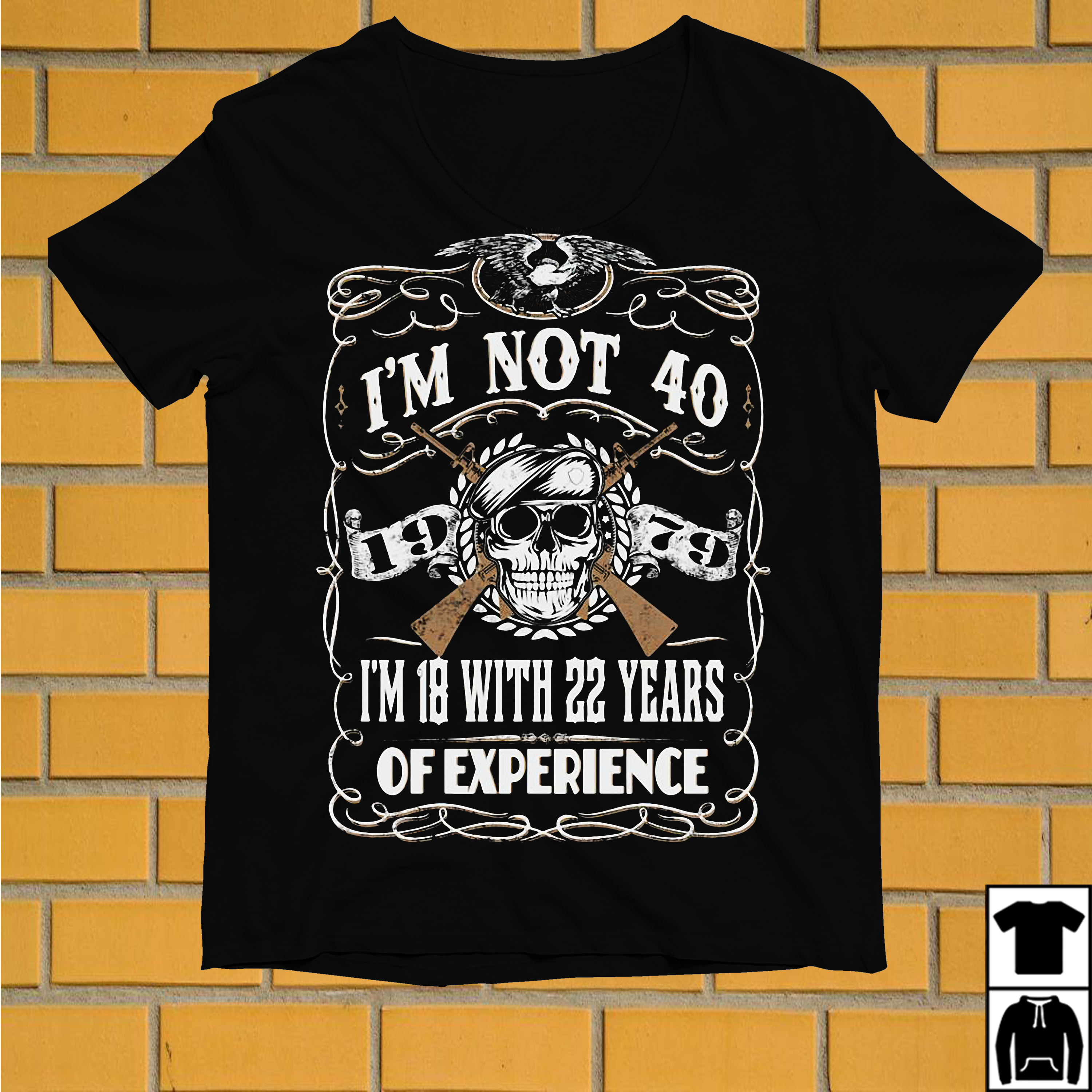 Skull and guns I'm not 40 I'm 18 with 22 years of experience shirt