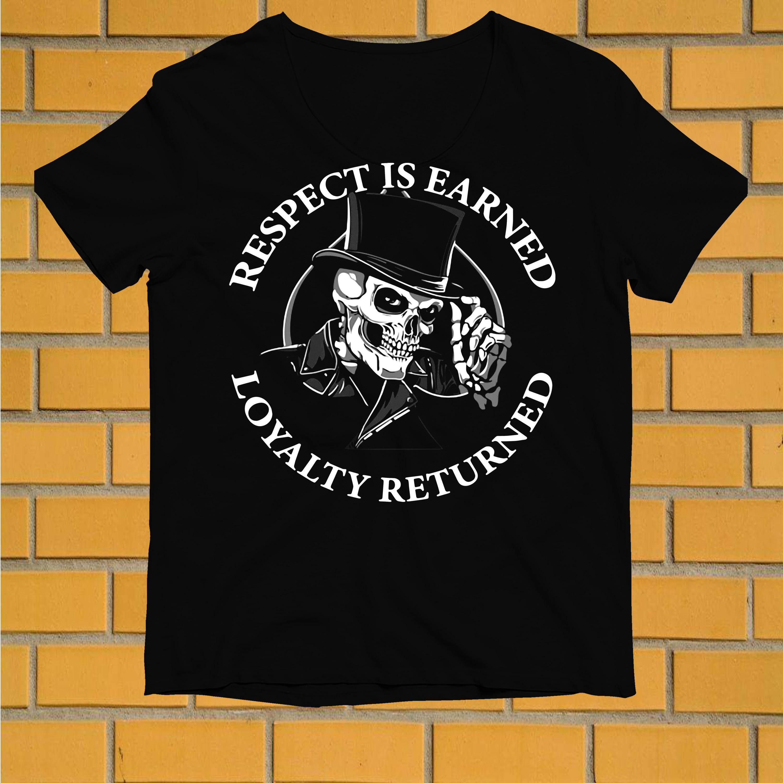 Skull Respect is earned loyalty returned shirt