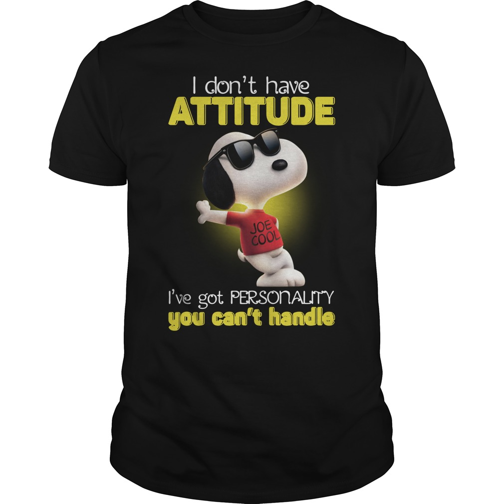 Snoopy I don't have attitude I've got personality you can't handle Guys shirt