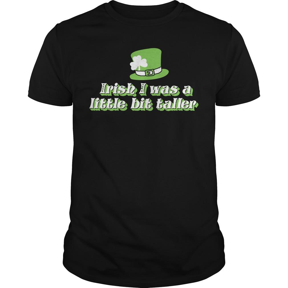 St. Patrick's Day Irish I was a little bit taller Guys Shirt