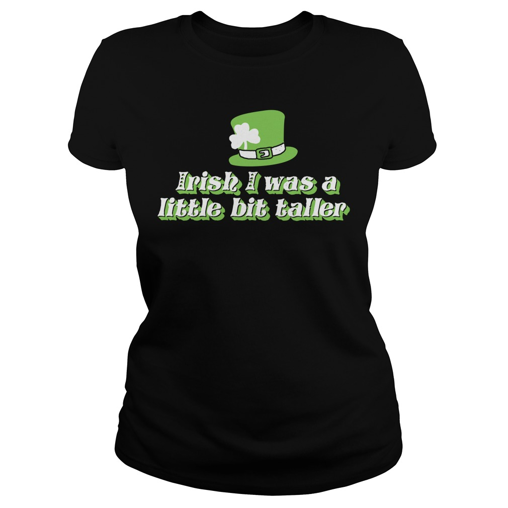 St. Patrick's Day Irish I was a little bit taller Ladies Tee