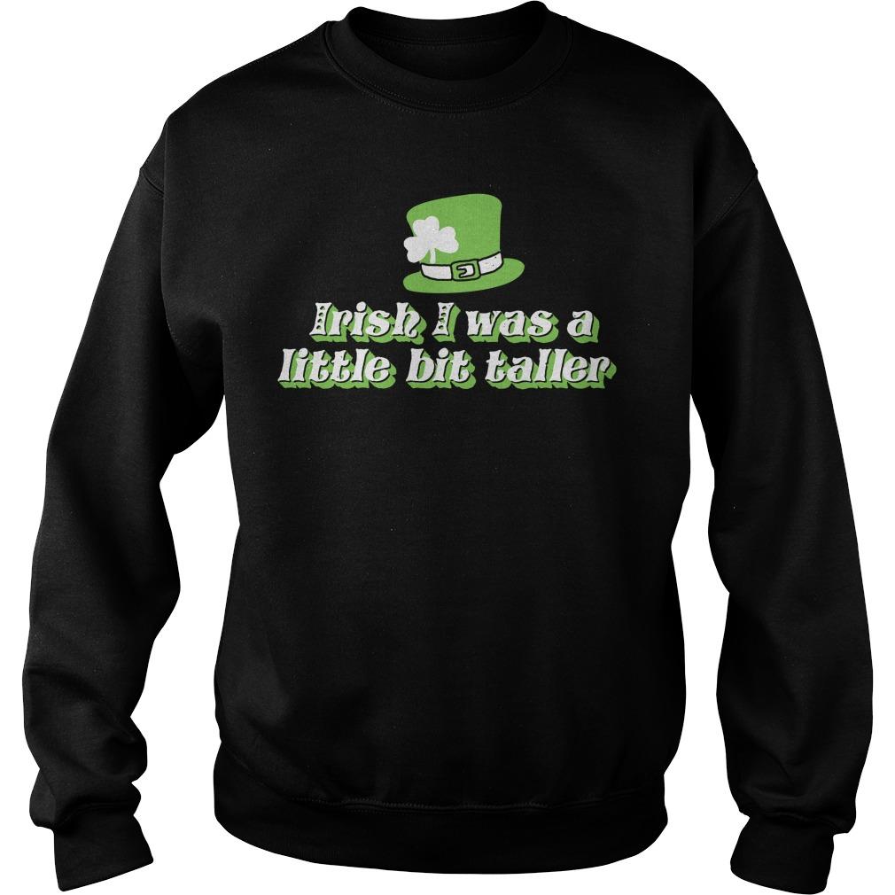 St. Patrick's Day Irish I was a little bit taller Sweater