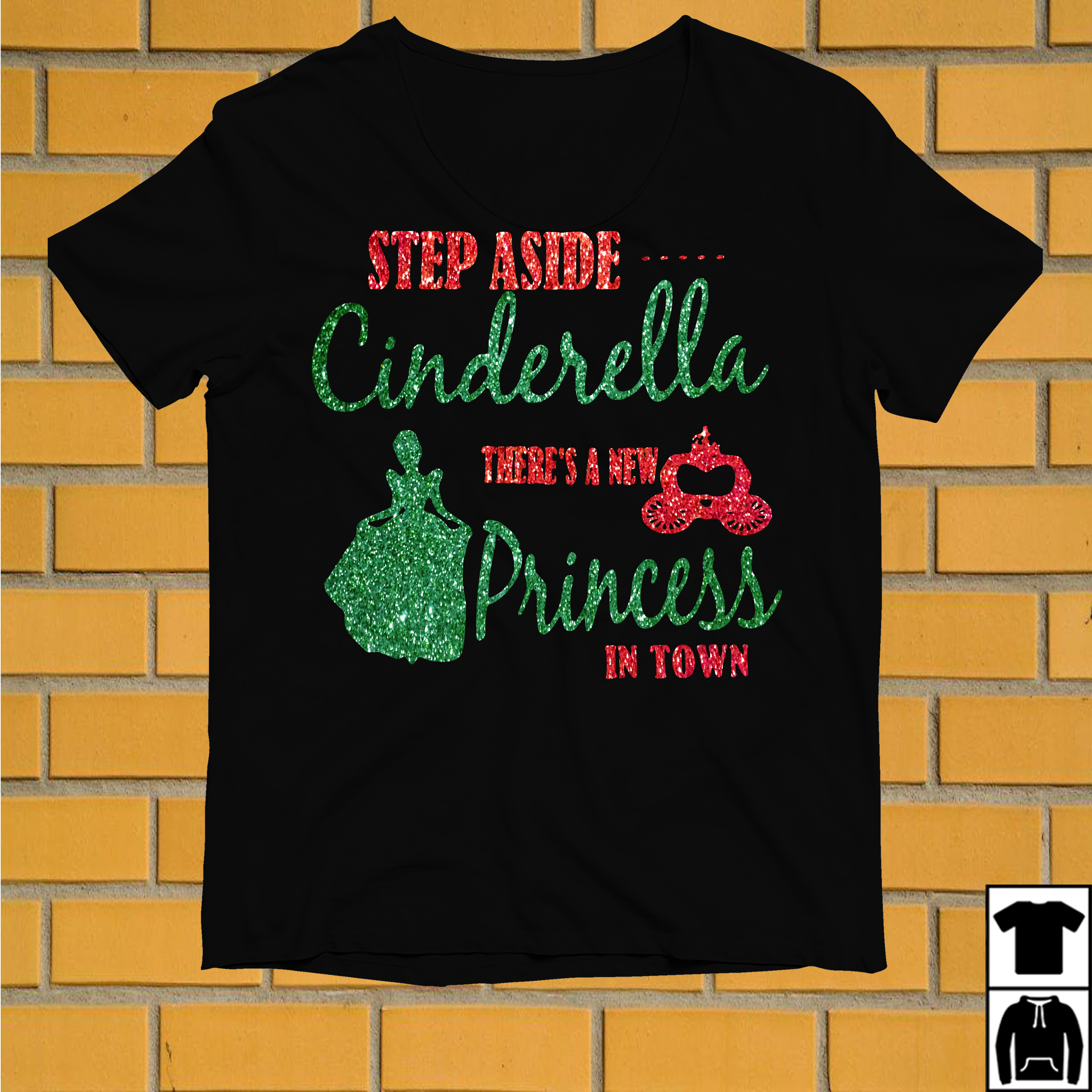 Step aside Cinderella there's a new Princess in town shirt