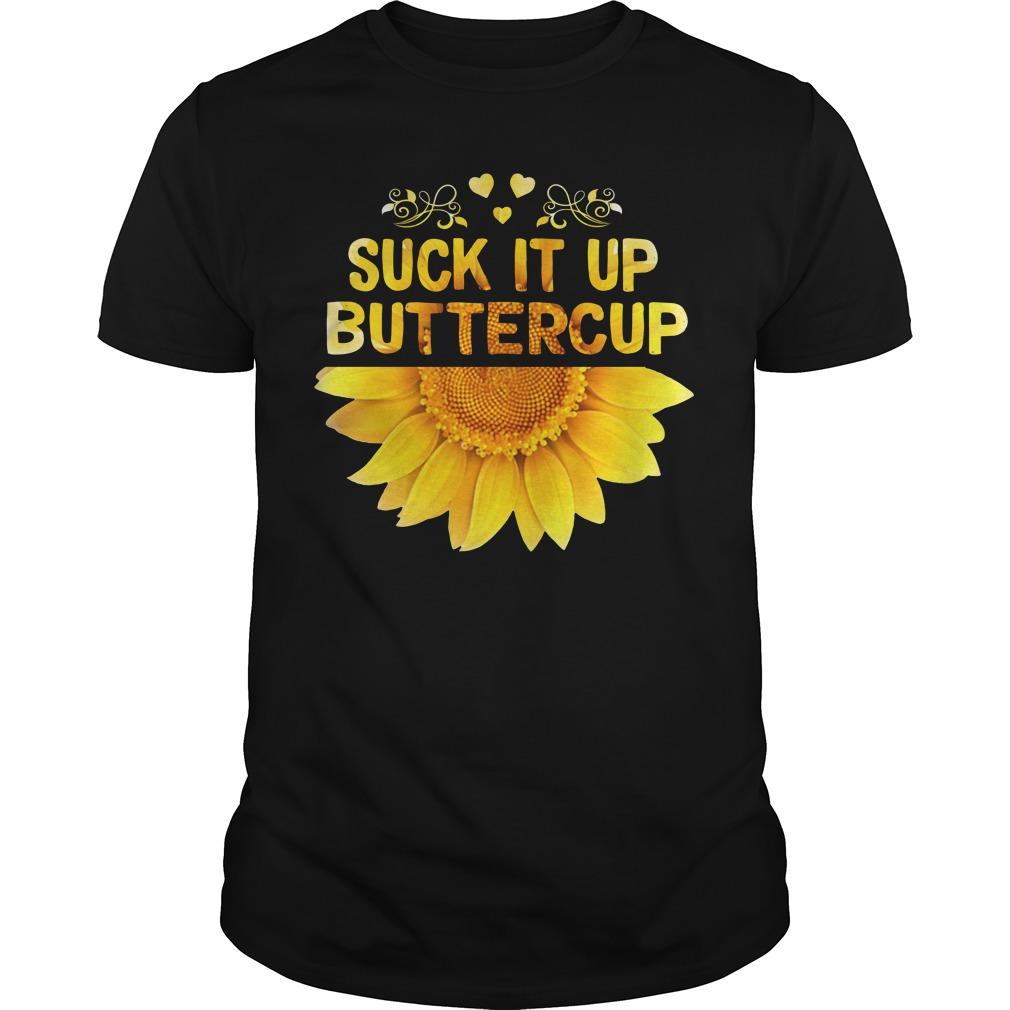 Sunflower suck it up buttercup Guys shirt
