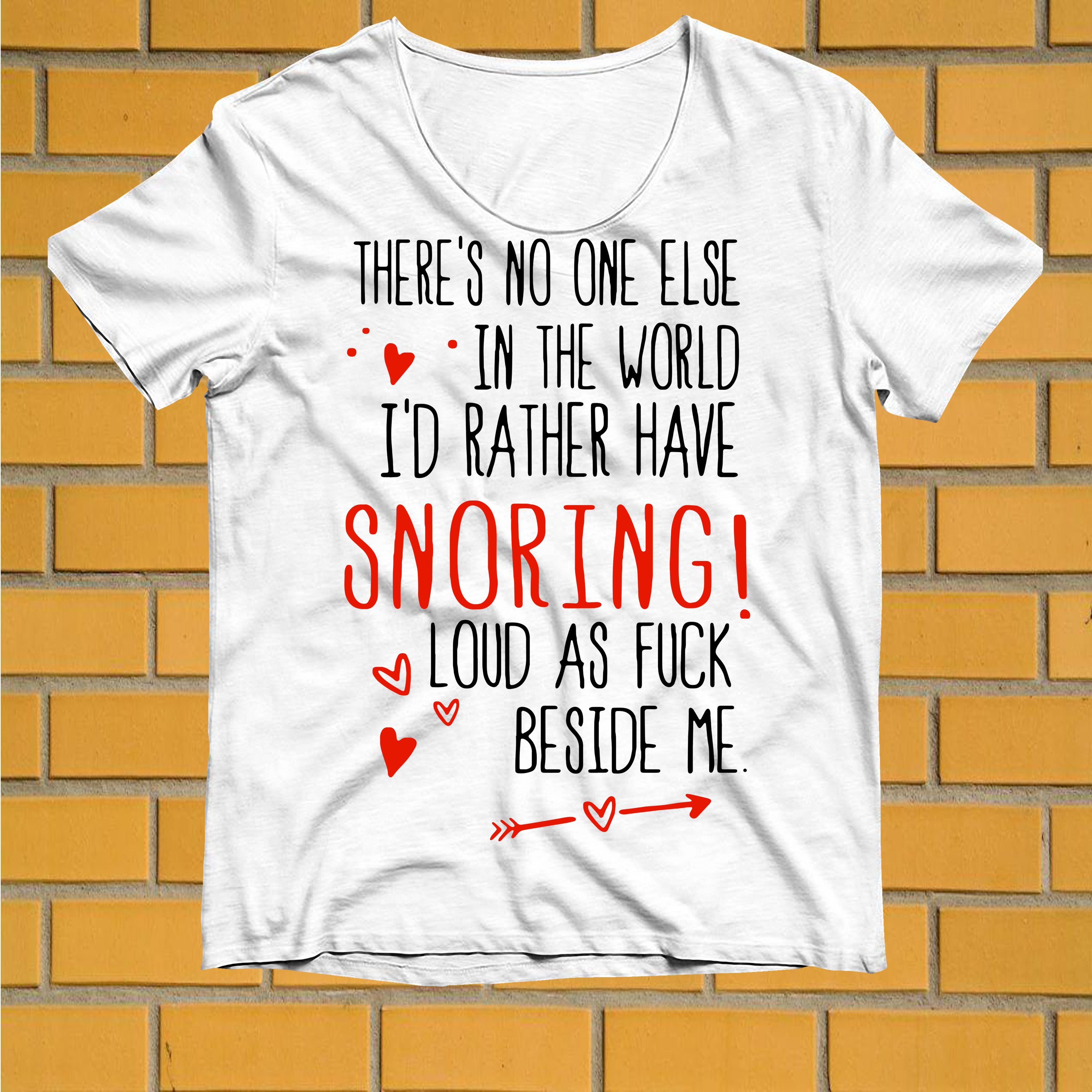 There's no one else in the world I'd rather have snoring loud as fuck beside me shirt