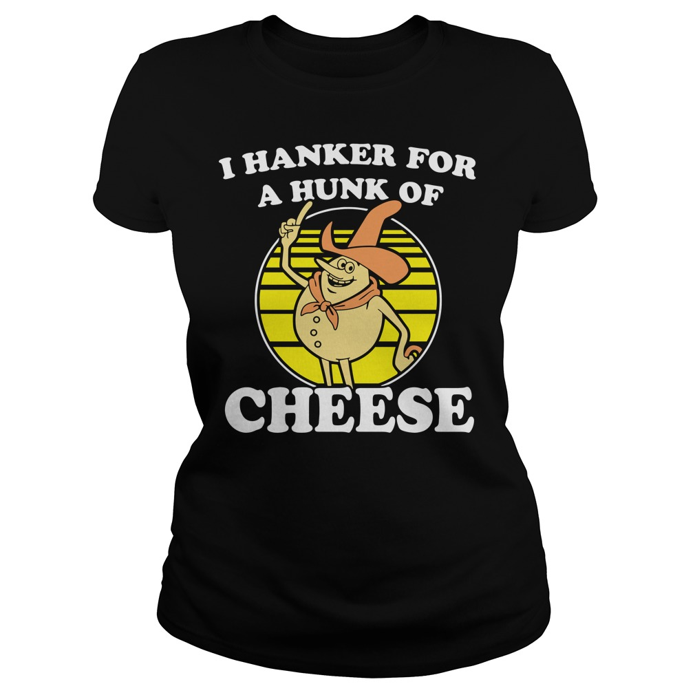 Time For Timer I hanker for a hunk of cheese Ladies Tee