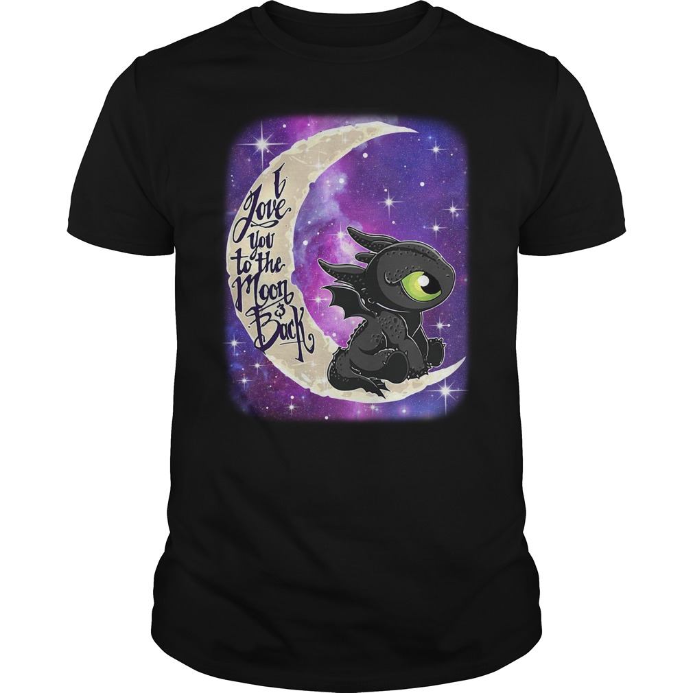 Toothless I love you to the Moon and back Guys shirt