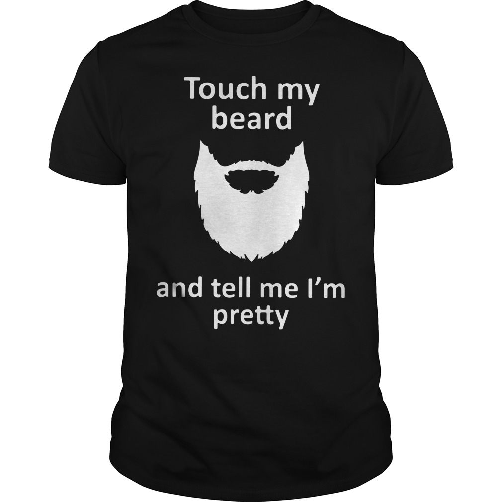 Touch my beard and tell me I'm pretty Guys Shirt